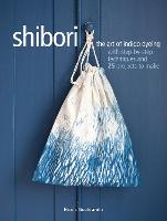 Shibori: The Art of Indigo Dyeing ...