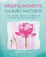 Mindful Moments for Busy Mothers:...