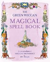 The Green Wiccan Magical Spell Book: ...