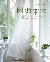 Holistic Spaces: 108 Ways to Create a...