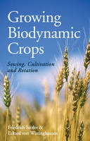 Growing Biodynamic Crops: Sowing,...