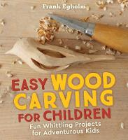 Easy Wood Carving for Children: Fun...