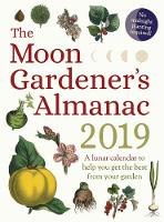 The Moon Gardener's Almanac: A Lunar...