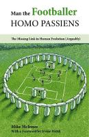 Man the Footballer-Homo Passiens: The...