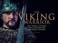 The Viking Warrior: The Norse Raiders...