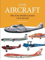 Civil Aircraft: 300 of the World's...