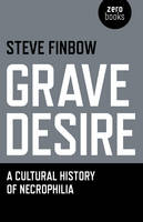 Grave Desire: A Cultural History of...