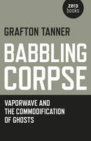 Babbling Corpse: Vaporwave and the...