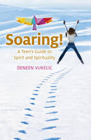 Soaring - A Teen's Guide to Spirit ...