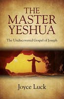The Master Yeshua: The Undiscovered...