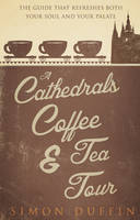 A Cathedrals, Coffee and Tea Tour: ...