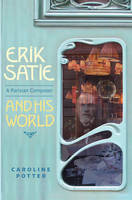 Erik Satie: A Parisian Composer and...