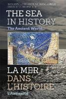 The Sea in History: The Ancient World