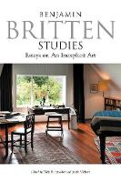 Benjamin Britten Studies: Essays on ...