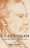 A.E. Housman: Hero of the Hidden Life