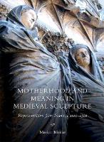 Motherhood and Meaning in Medieval...