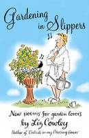 Gardening in Slippers: New Poems for...