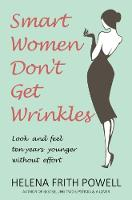 Smart Women Don't Get Wrinkles: How ...