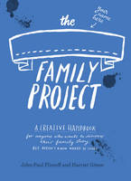 The Family Project: A Creative Handbook for Anyone Who Wants to Discover Their Family Story - But Doesn't Know Where to Start