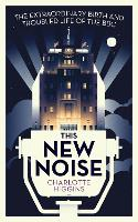 This New Noise: The Extraordinary...