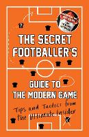 The Secret Footballer's Guide to the...