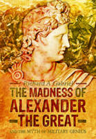 The Madness of Alexander the Great:...