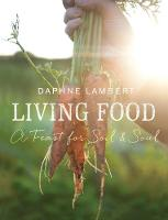 Living Food: A Feast for Soil and Soul