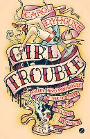 Girl Trouble: Panic and Progress in...