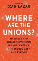 Where are the Unions?: Workers and...