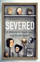 Severed: A History of Heads Lost and...
