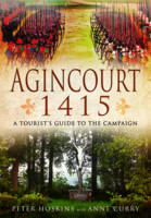 Agincourt 1415: A Tourist's Guide to...