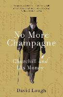 No More Champagne: Churchill and His...