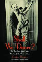 Shall We Dance?: The True Story of ...