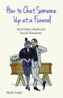 How to Chat Someone Up at a Funeral:...