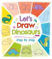 Let's Draw Dinosaurs Step By Step