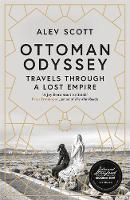 Ottoman Odyssey: Travels through a...