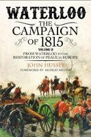 Waterloo: The 1815 Campaign: Volume...