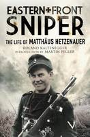 Eastern Front Sniper: The Life of...