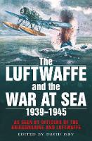 The Luftwaffe and the War at Sea: As...
