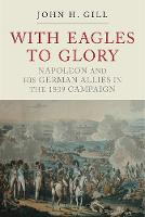 With Eagles to Glory: Napoleon and ...