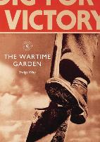 The Wartime Garden: Digging for Victory