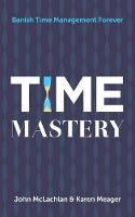 Time Mastery: Banish Time Management...