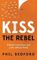 KISS The Rebel: Unleash a business ...