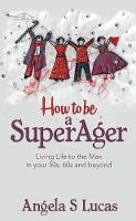 How to be a SuperAger: Living Life to...