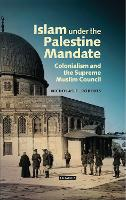 Islam Under the Palestine Mandate:...