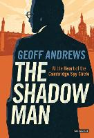 The Shadow Man: At the Heart of the...