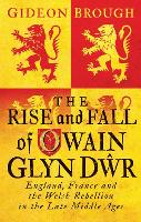 The Rise and Fall of Owain Glyndwr:...