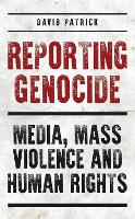 Reporting Genocide: Media, Mass...