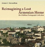 Reimagining a Lost Armenian Home: The...