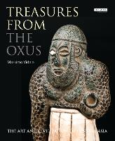 Treasures from the Oxus: The Art and...